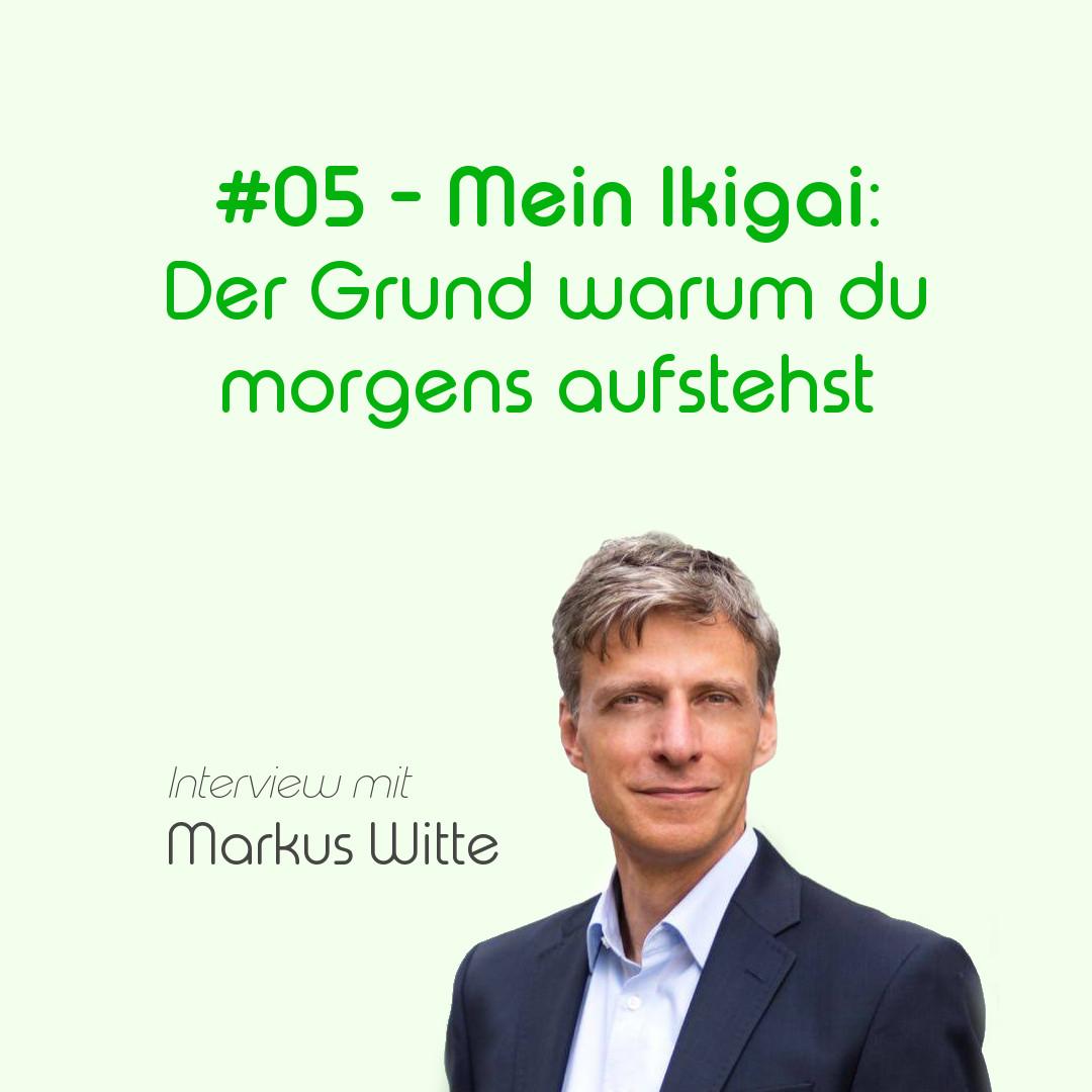 Mein Ikigai: Der Grund warum du morgens aufstehst - mit Markus Witte | Auf der Suche nach dem Jungbrunnen